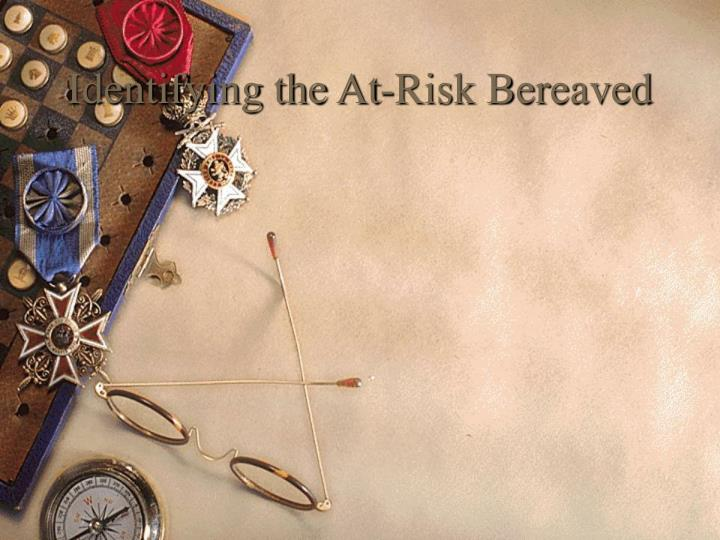 Identifying the At-Risk Bereaved