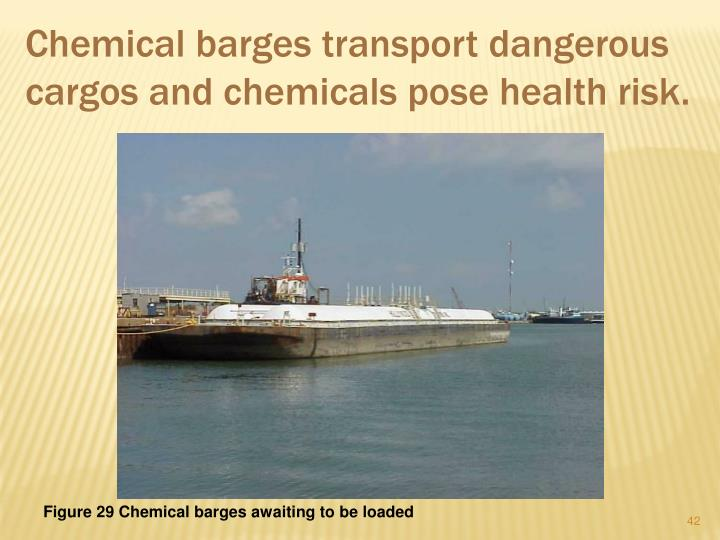 Chemical barges transport dangerous cargos and chemicals pose health risk.