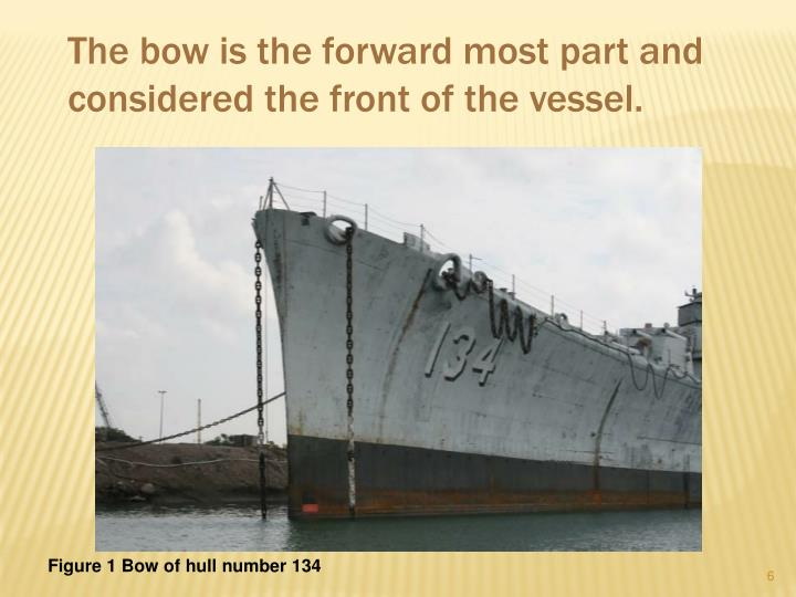 The bow is the forward most part and considered the front of the vessel.