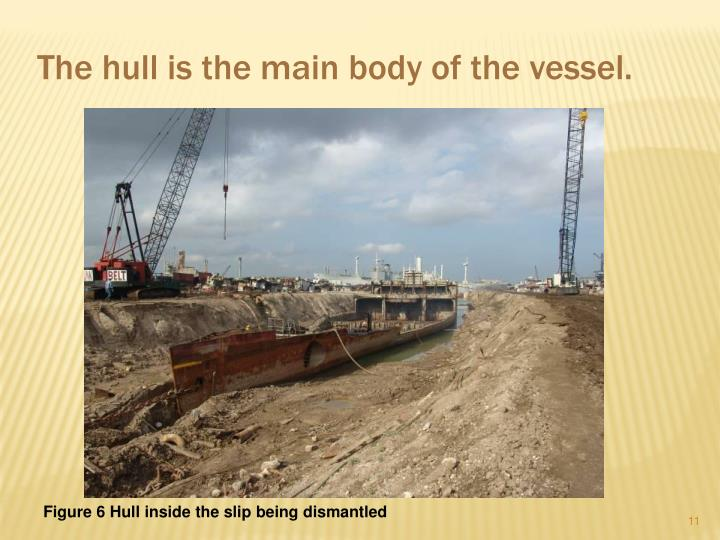 The hull is the main body of the vessel.