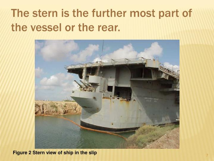 The stern is the further most part of the vessel or the rear.
