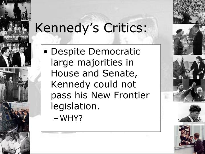 Despite Democratic large majorities in House and Senate, Kennedy could not pass his New Frontier legislation.