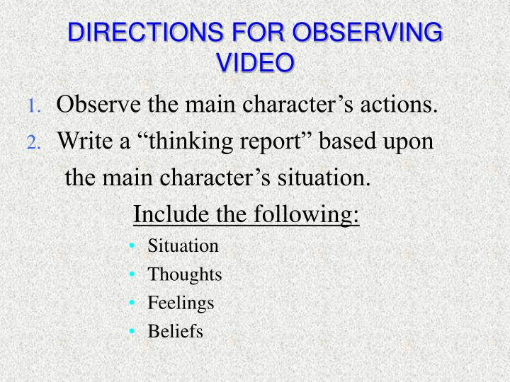 DIRECTIONS FOR OBSERVING VIDEO