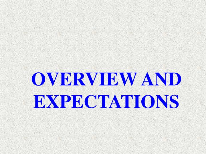 OVERVIEW AND EXPECTATIONS