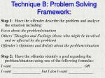 technique b problem solving framework