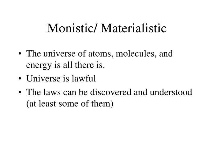 Monistic/ Materialistic