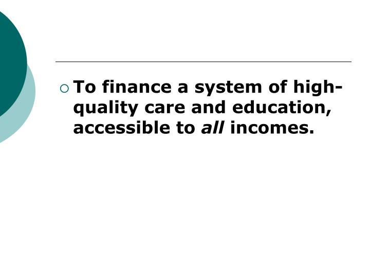 To finance a system of high-quality care and education, accessible to