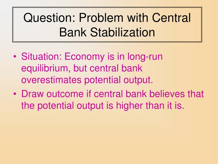 Question: Problem with Central Bank Stabilization
