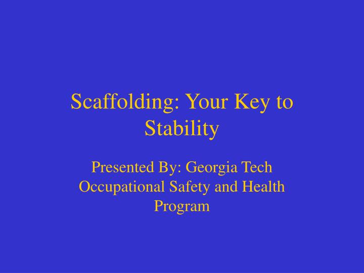 Scaffolding your key to stability