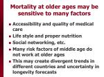 mortality at older ages may be sensitive to many factors