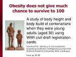 obesity does not give much chance to survive to 100