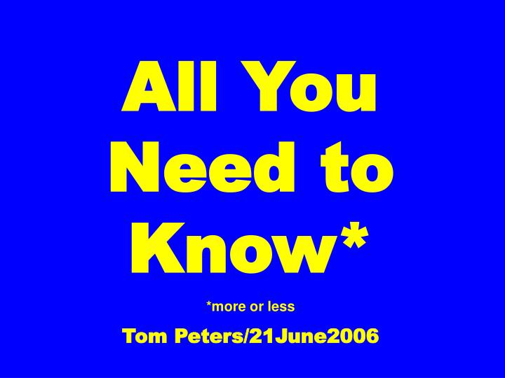 all you need to know more or less tom peters 21june2006