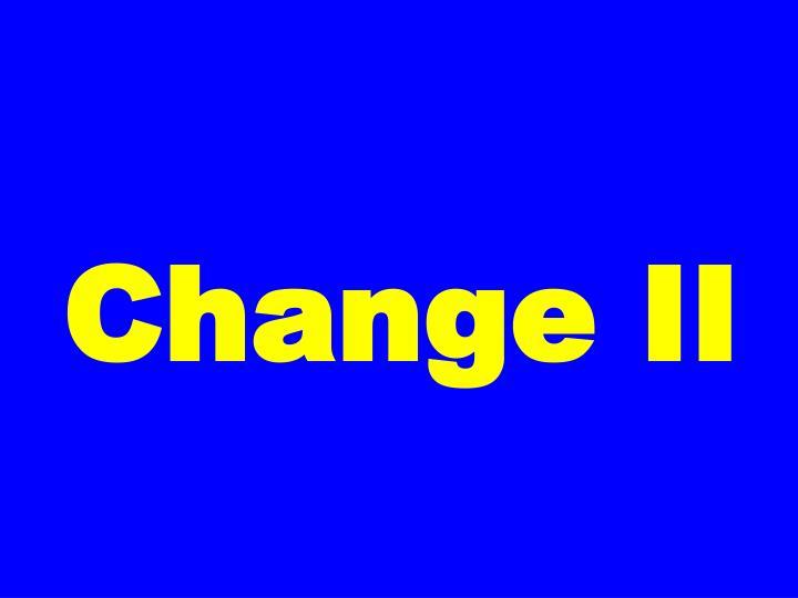 Change II