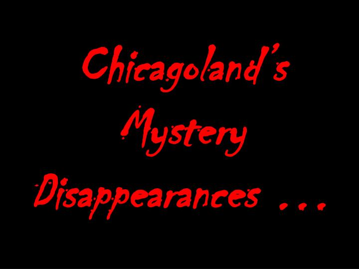 Chicagoland's Mystery Disappearances …