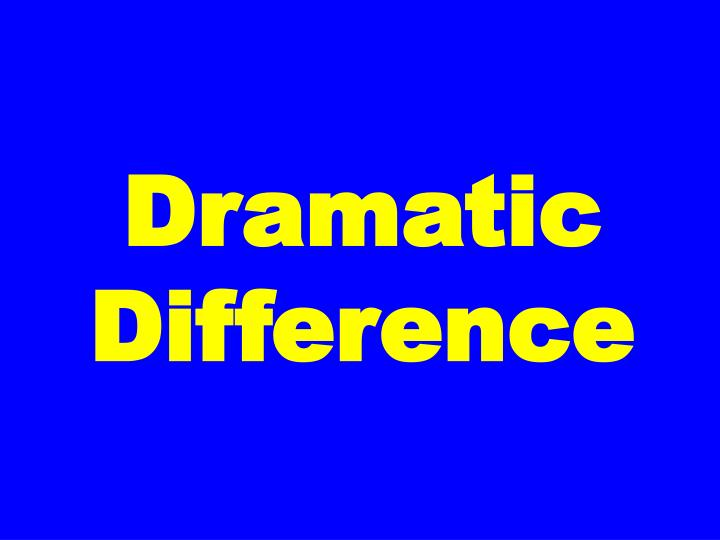 Dramatic Difference