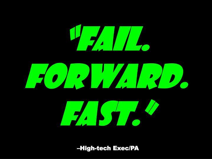 """""""Fail. Forward. Fast."""""""
