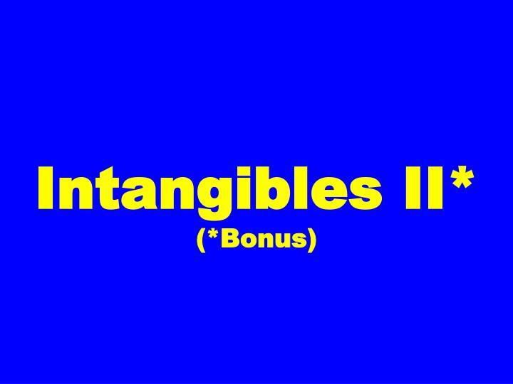 Intangibles II*