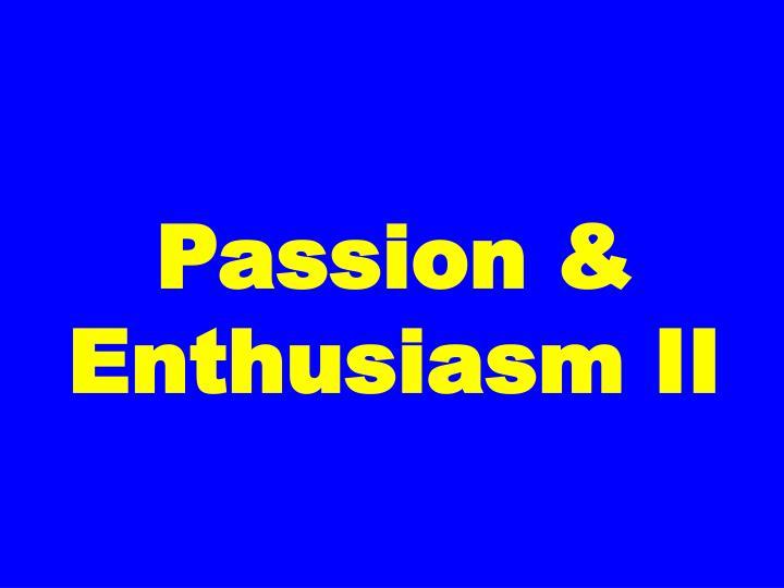 Passion & Enthusiasm II