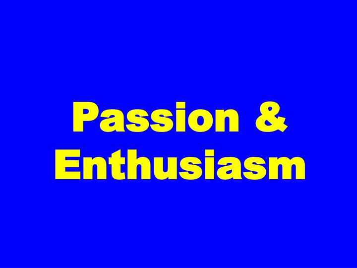 Passion & Enthusiasm