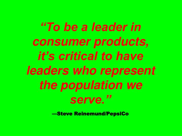 """""""To be a leader in consumer products, it's critical to have leaders who represent the population we serve."""""""
