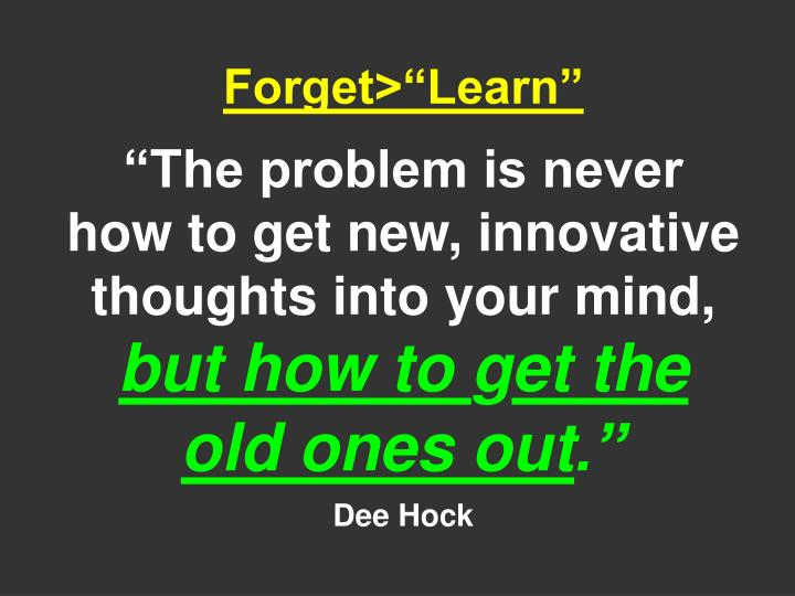 """Forget>""""Learn"""""""