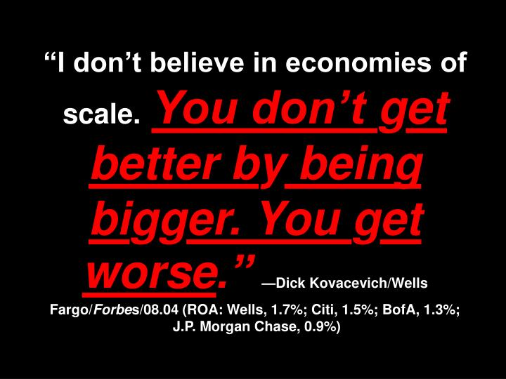 """""""I don't believe in economies of scale."""