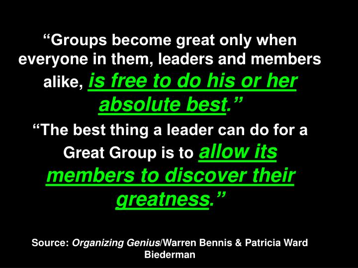 """""""Groups become great only when everyone in them, leaders and members alike,"""