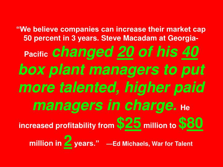 """We believe companies can increase their market cap 50 percent in 3 years. Steve Macadam at Georgia-Pacific"
