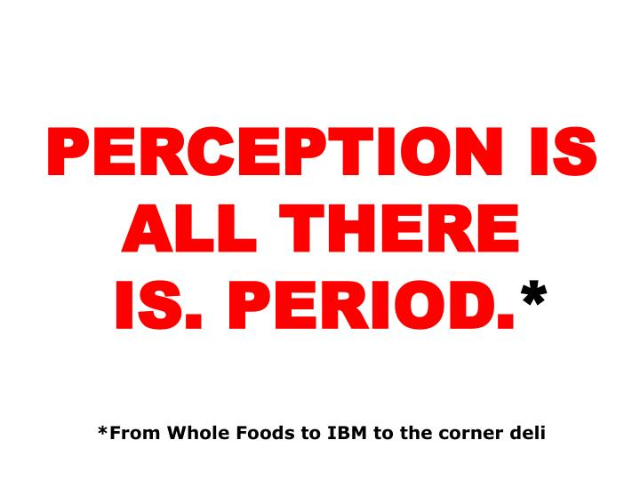 PERCEPTION IS ALL THERE
