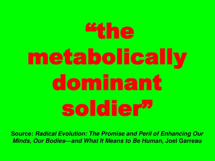 """""""the metabolically dominant soldier"""""""