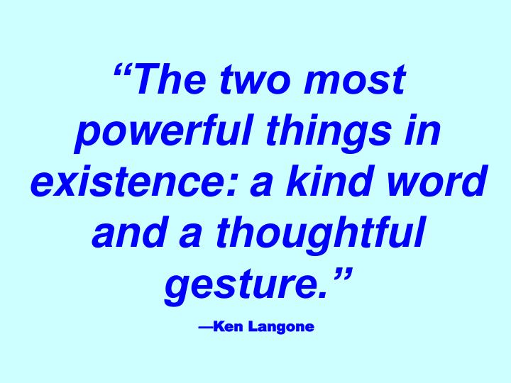 """""""The two most powerful things in existence: a kind word and a thoughtful gesture."""""""