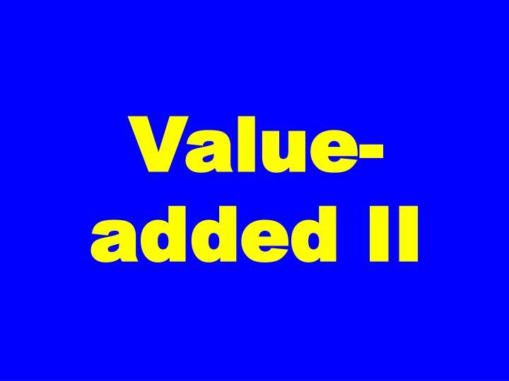 Value-added II