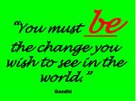 you must be the change you wish to see in the world gandhi