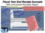 fiscal year end receipt accruals 900 uninvoiced receipts report
