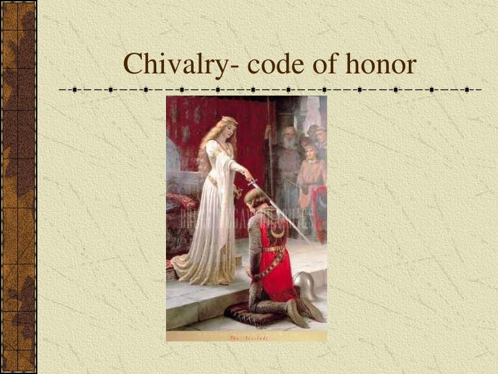 Chivalry- code of honor