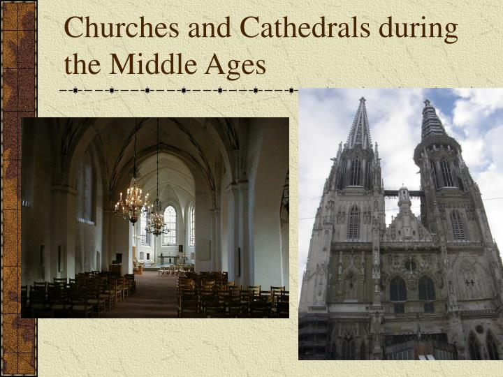 Churches and Cathedrals during the Middle Ages