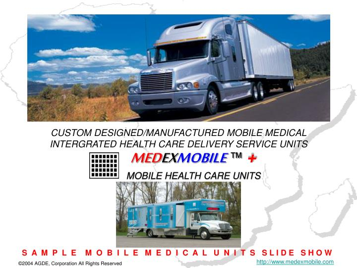 CUSTOM DESIGNED/MANUFACTURED MOBILE MEDICAL INTERGRATED HEALTH CARE DELIVERY SERVICE UNITS