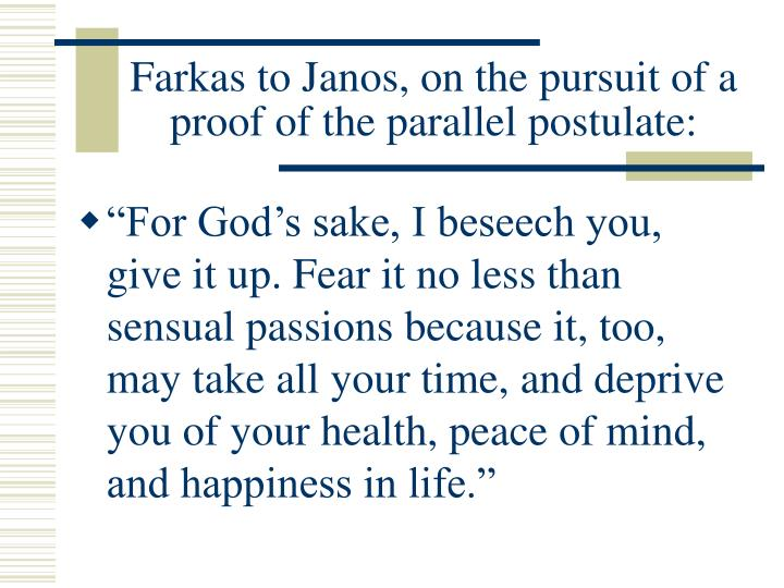 Farkas to Janos, on the pursuit of a proof of the parallel postulate: