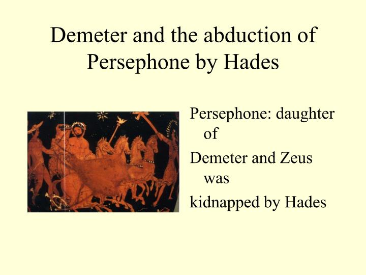 Demeter and the abduction of Persephone by Hades