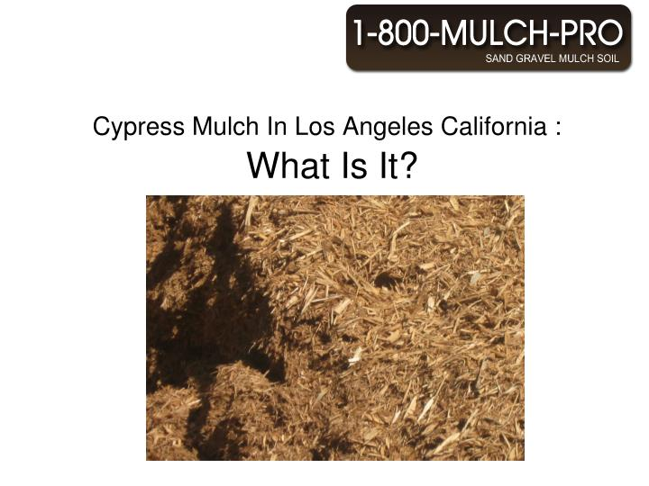 Cypress mulch in los angeles california what is it