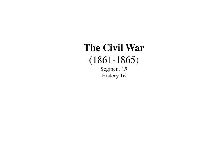 The civil war 1861 1865 segment 15 history 16