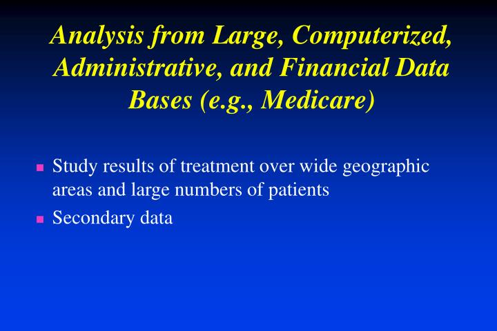 Analysis from Large, Computerized, Administrative, and Financial Data Bases (e.g., Medicare)