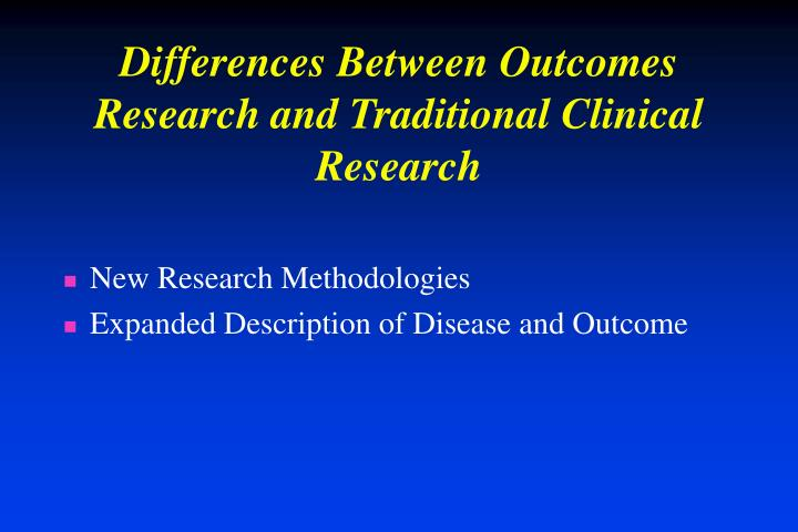 Differences Between Outcomes Research and Traditional Clinical Research