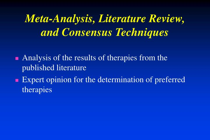 Meta-Analysis, Literature Review, and Consensus Techniques
