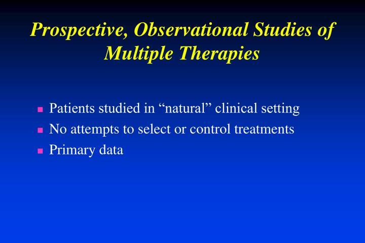 Prospective, Observational Studies of Multiple Therapies