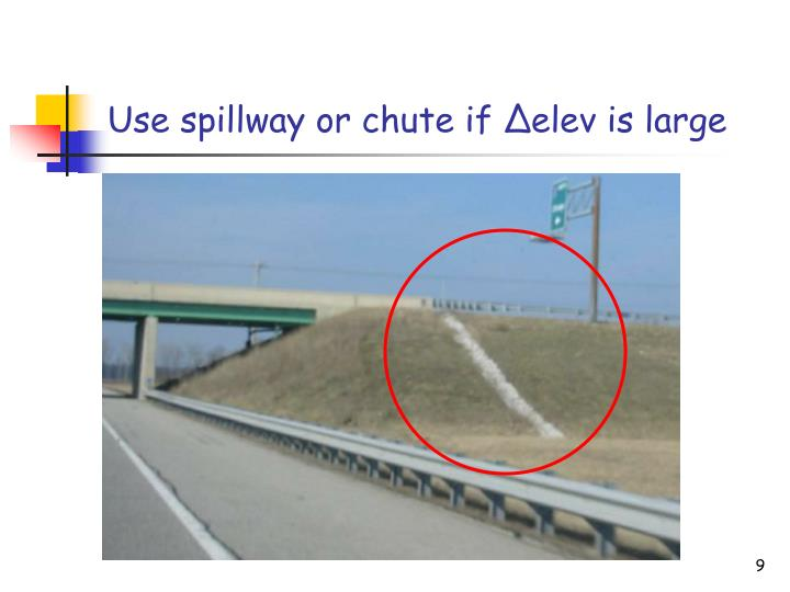 Use spillway or chute if