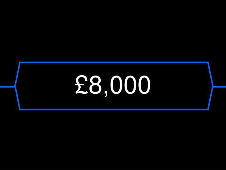 £8,000