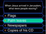 when jesus arrived in jerusalem what were people waving1