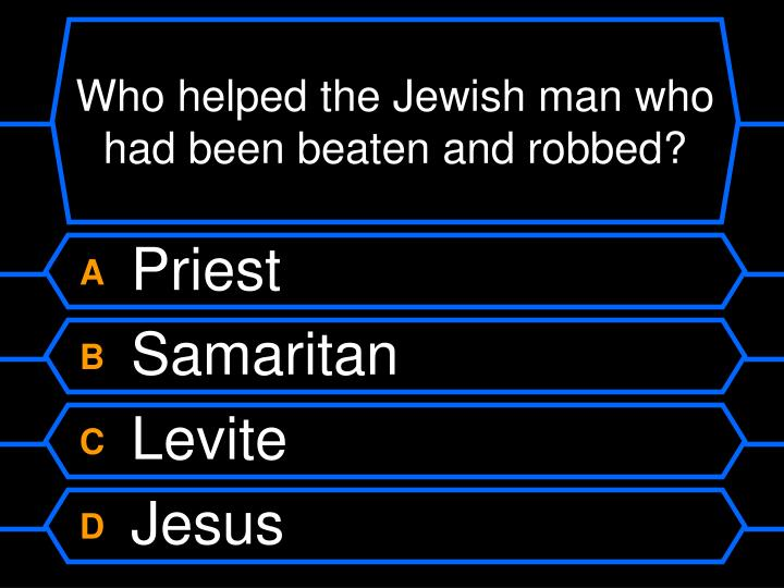 Who helped the Jewish man who had been beaten and robbed?