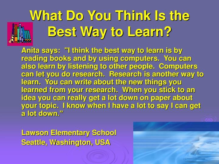 What Do You Think Is the Best Way to Learn?